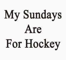 My Sundays Are For Hockey by supernova23