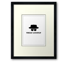 """In the words of Walter White, """"tread lightly"""" Framed Print"""