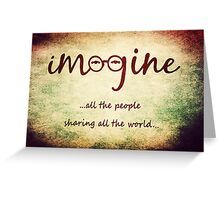 Imagine - John Lennon T-Shirt - Imagine All The People Sharing All The World... Greeting Card