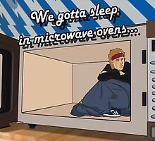 We've Got To Sleep In Microwave Ovens by loudribs
