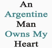 An Argentine Man Owns My Heart  by supernova23