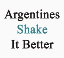 Argentines Shake It Better  by supernova23