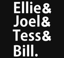 Ellie & Joel & Tess & Bill. (White Font) - The Last of Us by thedovahmaster