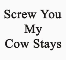 Screw You My Cow Stays  by supernova23