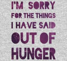 I'm Sorry for the Things I Have Said Out of Hunger by Look Human