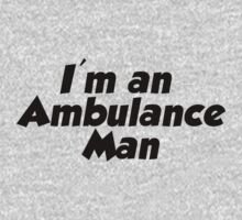 I'm an ambulance man by vincepro76