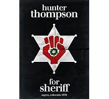 Hunter S. Thompson for Sheriff Photographic Print