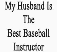 My Husband Is The Best Baseball Instructor  by supernova23
