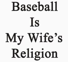Baseball Is My Wife's Religion by supernova23