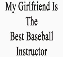 My Girlfriend Is The Best Baseball Instructor  by supernova23