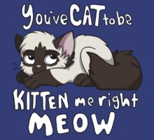 You've CAT to be KITTEN me right MEOW - Siamese by Autophobicat