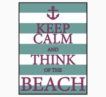 KEEP CALM AND THINK OF THE BEACH - Turquoise/Pink by IntWanderer