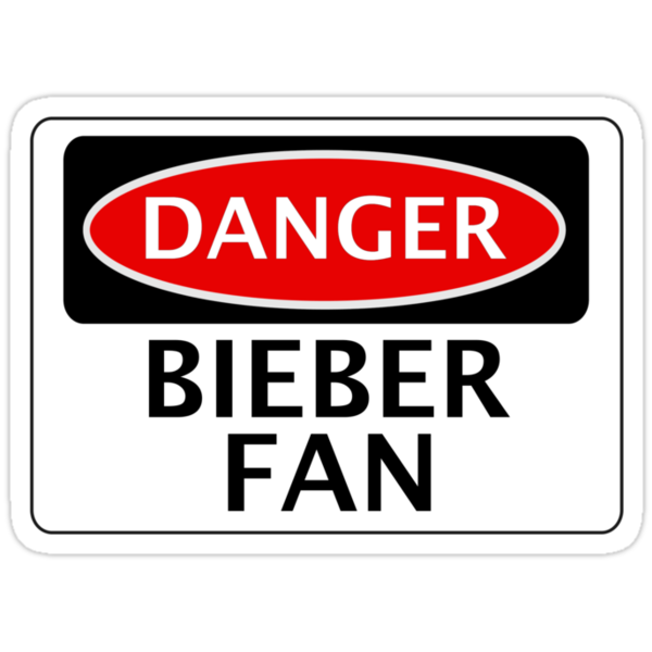 DANGER BIEBER FAN FAKE FUNNY SAFETY SIGN SIGNAGE by DangerSigns