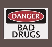 DANGER BAD DRUGS, FAKE FUNNY SAFETY SIGN SIGNAGE by DangerSigns