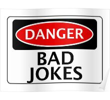 DANGER BAD JOKES, FAKE FUNNY SAFETY SIGN SIGNAGE Poster