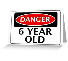 DANGER 6 YEAR OLD, FAKE FUNNY BIRTHDAY SAFETY SIGN Greeting Card