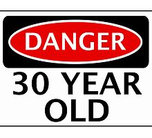 DANGER 30 YEAR OLD, FAKE FUNNY BIRTHDAY SAFETY SIGN by DangerSigns
