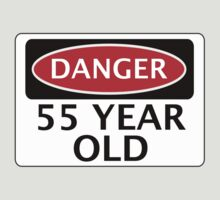 DANGER 55 YEAR OLD, FAKE FUNNY BIRTHDAY SAFETY SIGN by DangerSigns
