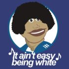 It Ain't Easy Being White by TimWhedon