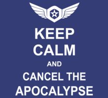 Keep Calm And Cancel The Apocalypse by omadesign