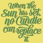 When the Sun has set, no Candle can replace it. by JenSnow