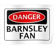 DANGER BARNSLEY FAN, FOOTBALL FUNNY FAKE SAFETY SIGN Poster