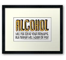 ALCOHOL will not solve your problems! Framed Print