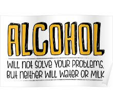 ALCOHOL will not solve your problems! Poster