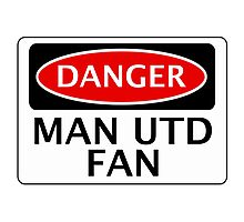 DANGER MANCHESTER UNITED, MAN UTD FAN, FOOTBALL FUNNY FAKE SAFETY SIGN Photographic Print