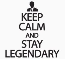 Keep calm and stay legendary by nektarinchen
