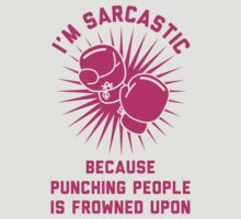 I'm Sarcastic Because Punching People is Frowned Upon by Look Human