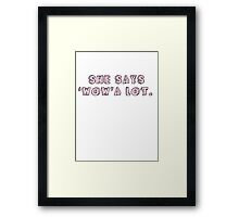 "She says ""wow"" a lot. Framed Print"