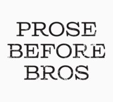Prose Before Bros by wordsbydan