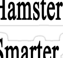 I Know Some Hamsters Are Smarter Than You  Sticker