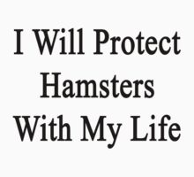 I Will Protect Hamsters With My Life  by supernova23