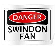 DANGER SWINDON TOWN, SWINDON FAN, FOOTBALL FUNNY FAKE SAFETY SIGN Poster