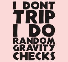 I Don't Trip I Do Random Gravity Checks by Look Human