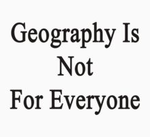 Geography Is Not For Everyone  by supernova23