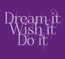 Dream it Wish it Do it by digerati