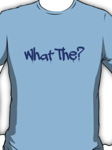 What the? T-Shirt