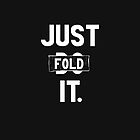 Just fold it by bluffingpotspk