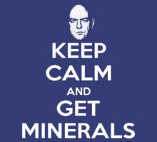 Keep Calm and Get Minerals (Breaking Bad) by RWHTL