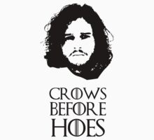 Crows Before Hoes - Game of Thrones Jon Snow. by LukeSimms