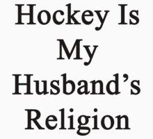 Hockey Is My Husband's Religion  by supernova23