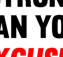 Be Stronger Than Your Excuses Sticker