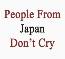 People From Japan Don't Cry  by supernova23