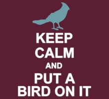 Keep Calm and Put a Bird On It (light) by Everwind