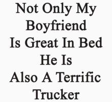 Not Only My Boyfriend Is Great In Bed He Is Also A Terrific Trucker by supernova23