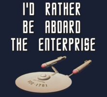 Rather be on the Enterprise by spacethyla