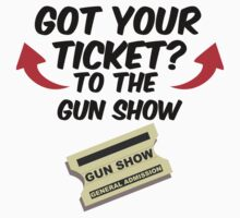 Got Your Ticket? To the Gun Show by innercoma
